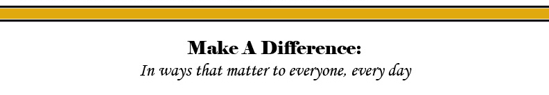 Make a Difference: In ways that matter to everyone, every day